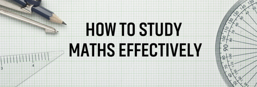 How to Study Maths Effectively