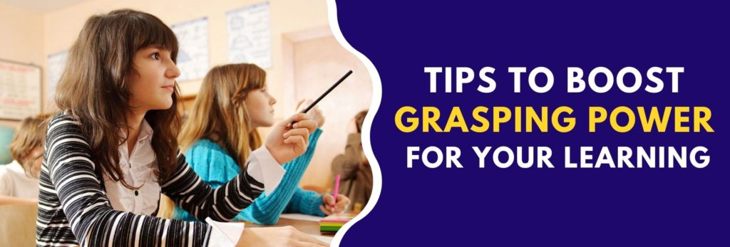 Tips To Boost Grasping Power For Your Learning