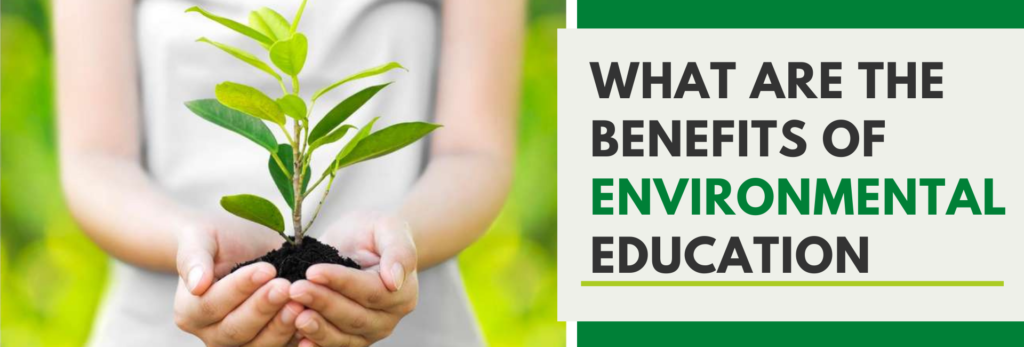 What Are The Benefits Of Environmental Education