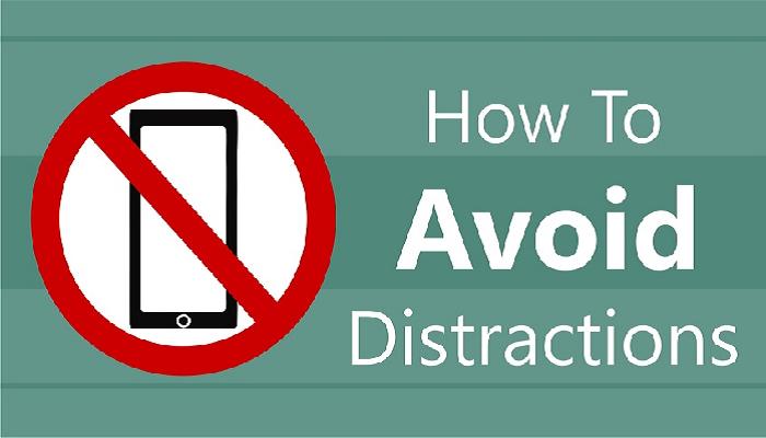 Avoid Distractions