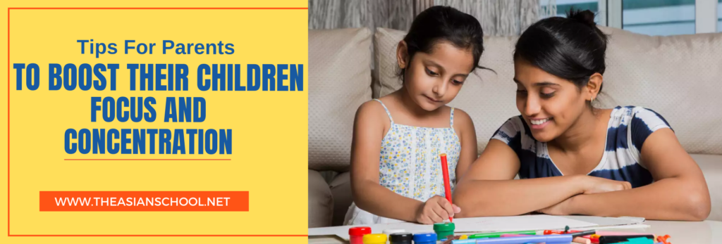 Tips For Parents To Boost Their Children Focus And Concentration