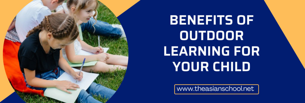 Benefits Of Outdoor Learning For Your Child