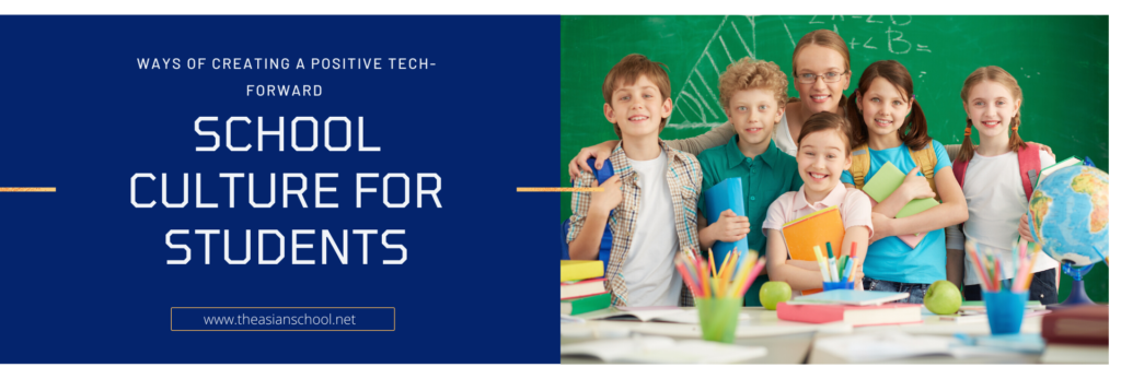 Ways Of Creating A Positive Tech-Forward School Culture For Students